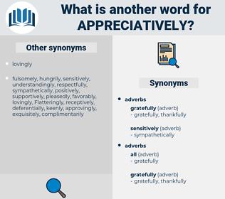 appreciatively, synonym appreciatively, another word for appreciatively, words like appreciatively, thesaurus appreciatively