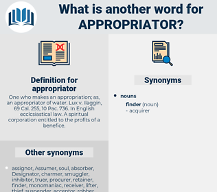 appropriator, synonym appropriator, another word for appropriator, words like appropriator, thesaurus appropriator