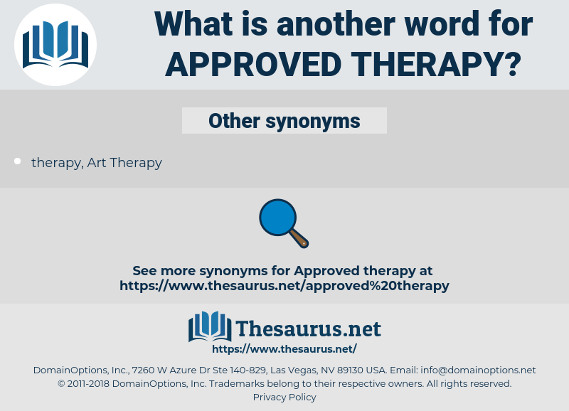 approved therapy, synonym approved therapy, another word for approved therapy, words like approved therapy, thesaurus approved therapy