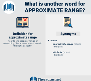 approximate range, synonym approximate range, another word for approximate range, words like approximate range, thesaurus approximate range
