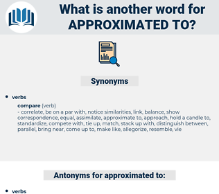 approximated to, synonym approximated to, another word for approximated to, words like approximated to, thesaurus approximated to