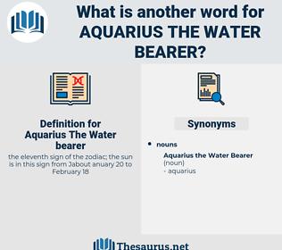 Aquarius The Water bearer, synonym Aquarius The Water bearer, another word for Aquarius The Water bearer, words like Aquarius The Water bearer, thesaurus Aquarius The Water bearer