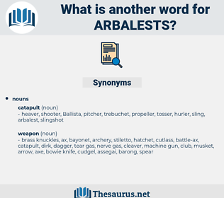 arbalests, synonym arbalests, another word for arbalests, words like arbalests, thesaurus arbalests