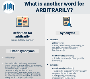 arbitrarily, synonym arbitrarily, another word for arbitrarily, words like arbitrarily, thesaurus arbitrarily
