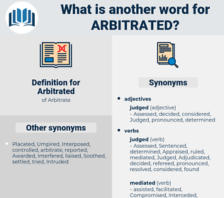 Arbitrated, synonym Arbitrated, another word for Arbitrated, words like Arbitrated, thesaurus Arbitrated