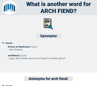 arch-fiend, synonym arch-fiend, another word for arch-fiend, words like arch-fiend, thesaurus arch-fiend