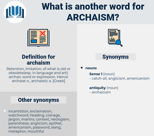 archaism, synonym archaism, another word for archaism, words like archaism, thesaurus archaism