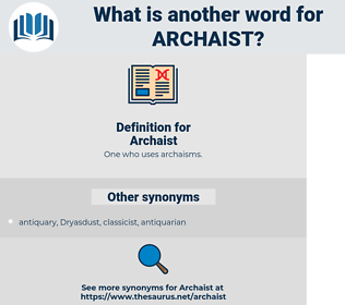 Archaist, synonym Archaist, another word for Archaist, words like Archaist, thesaurus Archaist
