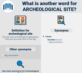 archeological site, synonym archeological site, another word for archeological site, words like archeological site, thesaurus archeological site