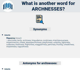 archnesses, synonym archnesses, another word for archnesses, words like archnesses, thesaurus archnesses