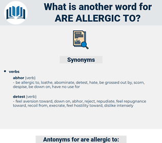 are allergic to, synonym are allergic to, another word for are allergic to, words like are allergic to, thesaurus are allergic to