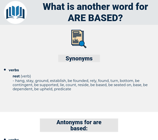 are based, synonym are based, another word for are based, words like are based, thesaurus are based