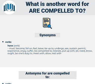 are compelled to, synonym are compelled to, another word for are compelled to, words like are compelled to, thesaurus are compelled to