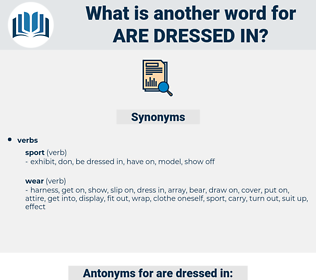 are dressed in, synonym are dressed in, another word for are dressed in, words like are dressed in, thesaurus are dressed in