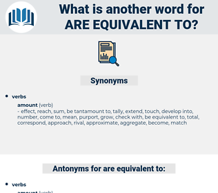 are equivalent to, synonym are equivalent to, another word for are equivalent to, words like are equivalent to, thesaurus are equivalent to