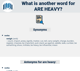 are heavy, synonym are heavy, another word for are heavy, words like are heavy, thesaurus are heavy