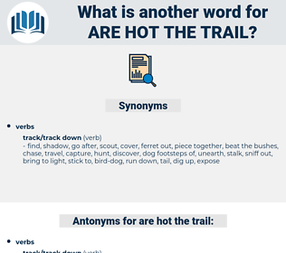 are hot the trail, synonym are hot the trail, another word for are hot the trail, words like are hot the trail, thesaurus are hot the trail
