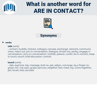 are in contact, synonym are in contact, another word for are in contact, words like are in contact, thesaurus are in contact