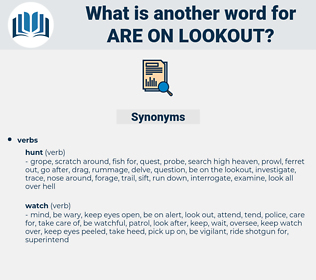 are on lookout, synonym are on lookout, another word for are on lookout, words like are on lookout, thesaurus are on lookout