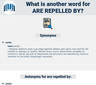are repelled by, synonym are repelled by, another word for are repelled by, words like are repelled by, thesaurus are repelled by
