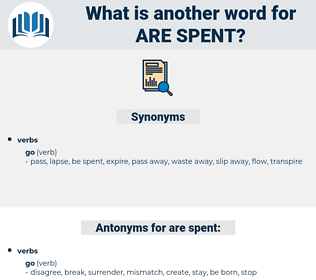 are spent, synonym are spent, another word for are spent, words like are spent, thesaurus are spent