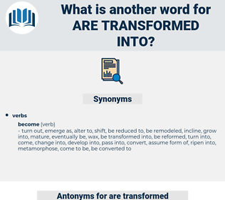 are transformed into, synonym are transformed into, another word for are transformed into, words like are transformed into, thesaurus are transformed into