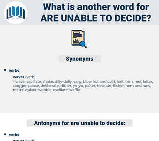 are unable to decide, synonym are unable to decide, another word for are unable to decide, words like are unable to decide, thesaurus are unable to decide