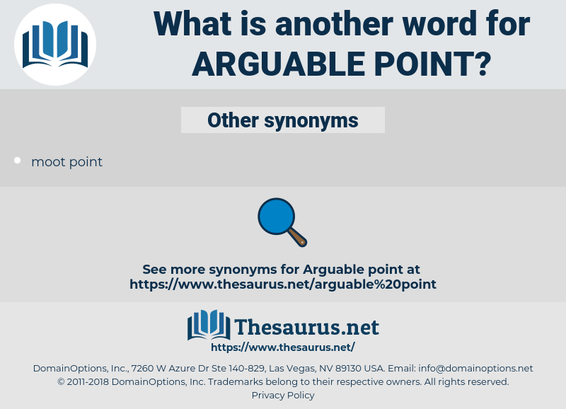 arguable point, synonym arguable point, another word for arguable point, words like arguable point, thesaurus arguable point