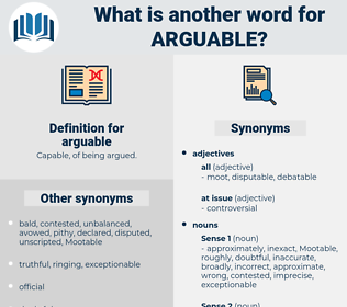 arguable, synonym arguable, another word for arguable, words like arguable, thesaurus arguable