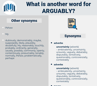 arguably, synonym arguably, another word for arguably, words like arguably, thesaurus arguably