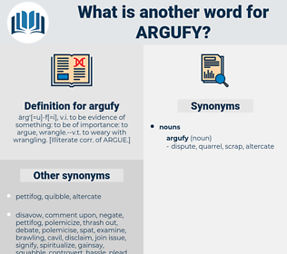 argufy, synonym argufy, another word for argufy, words like argufy, thesaurus argufy