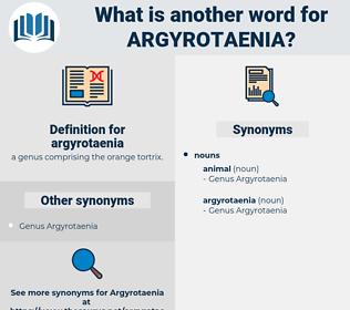 argyrotaenia, synonym argyrotaenia, another word for argyrotaenia, words like argyrotaenia, thesaurus argyrotaenia