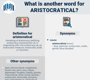 aristocratical, synonym aristocratical, another word for aristocratical, words like aristocratical, thesaurus aristocratical