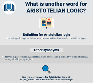Aristotelian logic, synonym Aristotelian logic, another word for Aristotelian logic, words like Aristotelian logic, thesaurus Aristotelian logic
