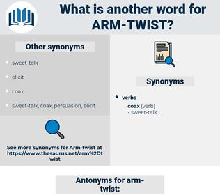 arm-twist, synonym arm-twist, another word for arm-twist, words like arm-twist, thesaurus arm-twist