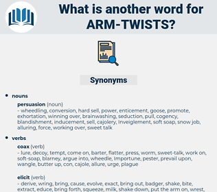 arm-twists, synonym arm-twists, another word for arm-twists, words like arm-twists, thesaurus arm-twists