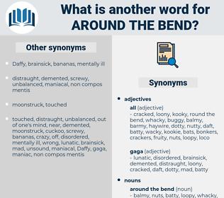 around the bend, synonym around the bend, another word for around the bend, words like around the bend, thesaurus around the bend