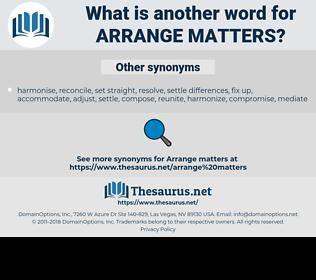 arrange matters, synonym arrange matters, another word for arrange matters, words like arrange matters, thesaurus arrange matters