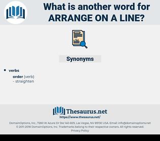 arrange on a line, synonym arrange on a line, another word for arrange on a line, words like arrange on a line, thesaurus arrange on a line