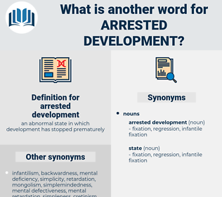 arrested development, synonym arrested development, another word for arrested development, words like arrested development, thesaurus arrested development