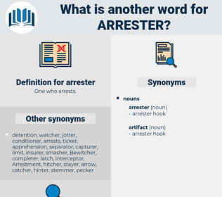 arrester, synonym arrester, another word for arrester, words like arrester, thesaurus arrester