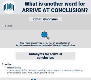 arrive at conclusion, synonym arrive at conclusion, another word for arrive at conclusion, words like arrive at conclusion, thesaurus arrive at conclusion