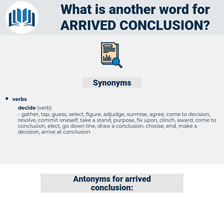 arrived conclusion, synonym arrived conclusion, another word for arrived conclusion, words like arrived conclusion, thesaurus arrived conclusion
