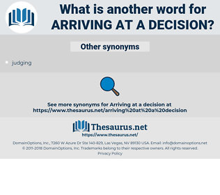arriving at a decision, synonym arriving at a decision, another word for arriving at a decision, words like arriving at a decision, thesaurus arriving at a decision