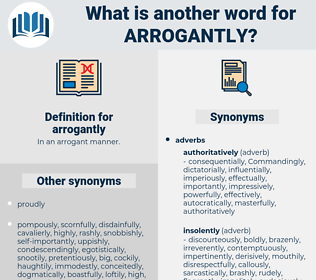arrogantly, synonym arrogantly, another word for arrogantly, words like arrogantly, thesaurus arrogantly