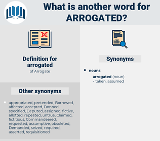arrogated, synonym arrogated, another word for arrogated, words like arrogated, thesaurus arrogated