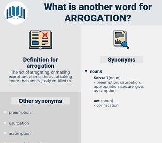 arrogation, synonym arrogation, another word for arrogation, words like arrogation, thesaurus arrogation