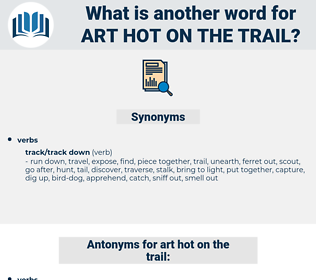 art hot on the trail, synonym art hot on the trail, another word for art hot on the trail, words like art hot on the trail, thesaurus art hot on the trail