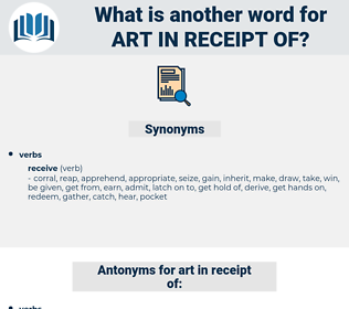 art in receipt of, synonym art in receipt of, another word for art in receipt of, words like art in receipt of, thesaurus art in receipt of