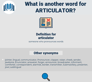articulator, synonym articulator, another word for articulator, words like articulator, thesaurus articulator